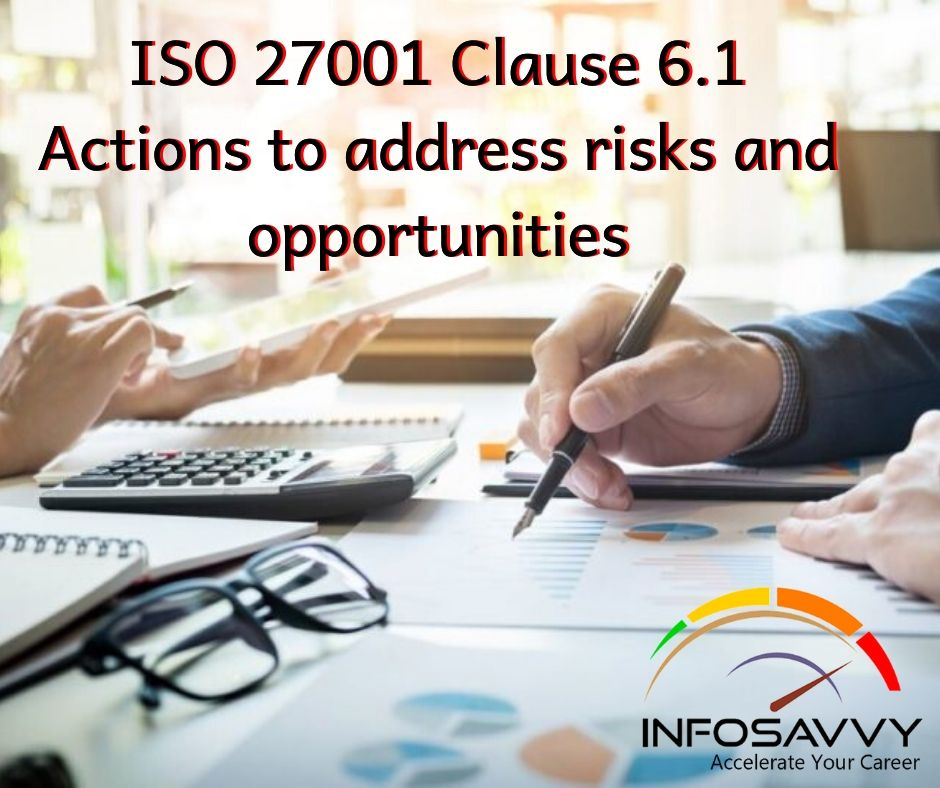 ISO 27001 Clause 6.1 Actions to address risks and opportunities -infosavvy