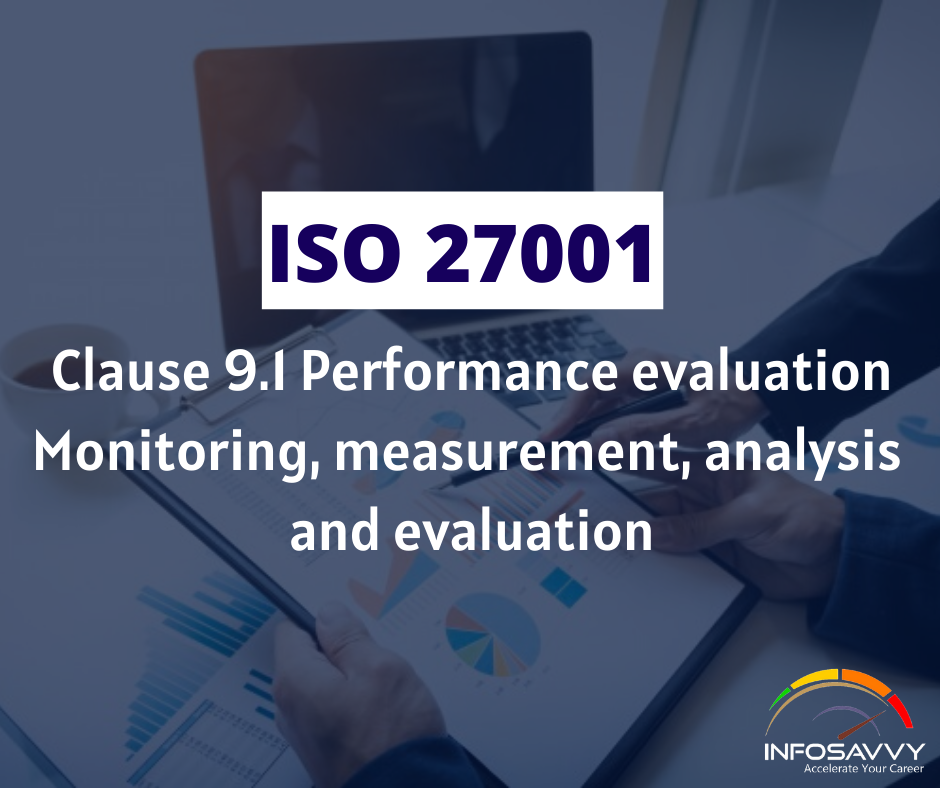 ISO 27001 Clause 9.1 Performance evaluation Monitoring, measurement, analysis and evaluation