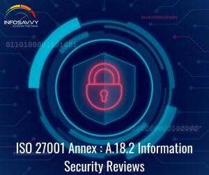 ISO 27001 Annex : 18.2 Information Security Reviews
