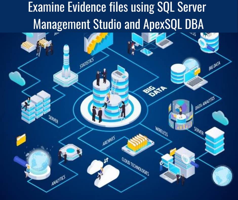 Examine-Evidence-files-using-SQL-Server-Management-Studio-and-ApexSQL-DBA